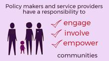 Power graphic - text reads 'Policy makers and service providers have a responsibility to engage,involve and empower communities'